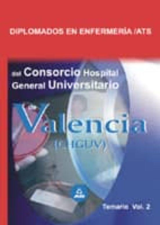 DIPLOMADOS EN ENFERMERIA-ATS DEL CONSORCIO HOSPITAL GENERAL UNIVE RSITARIO DE VALENCIA: TEMARIO (VOL. II)