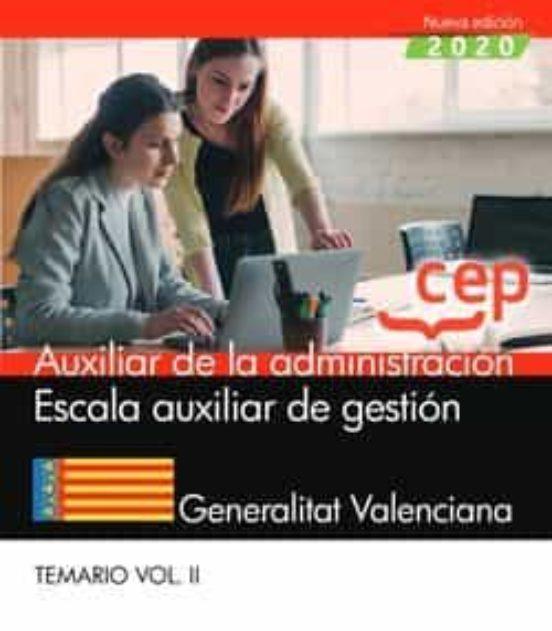 AUXILIAR DE LA ADMINISTRACIÓN. ESCALA AUXILIAR DE GESTIÓN. GENERALITAT VALENCIANA. TEMARIO (VOL.II).