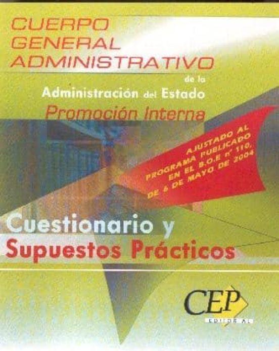 CUESTIONARIO Y SUPUESTOS PRACTICOS OPOSICIONES CUERPO GENERAL ADM INISTRATIVO DE LA ADMINISTRACION DEL ESTADO (PROMOCION INTERNA)