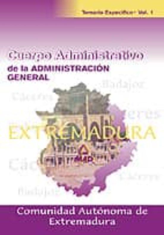 CUERPO ADMINISTRATIVO DE LA ADMINISTRACION GENERAL COMUNIDAD AUTO NOMA DE EXTREMADURA: TEMARIO ESPECIFICO (VOL. I)