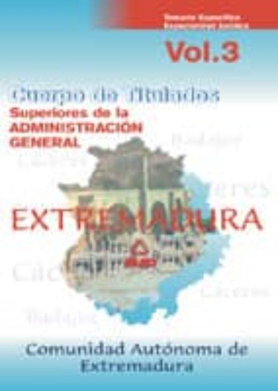 CUERPO DE TITULADOS SUPERIORES DE LA ADMINISTRACION DE LA COMUNID AD AUTONOMA DE EXTREMADURA. TEMARIO ESPECIFICO: ESPECIALIDAD JURIDICA (VOL. III)