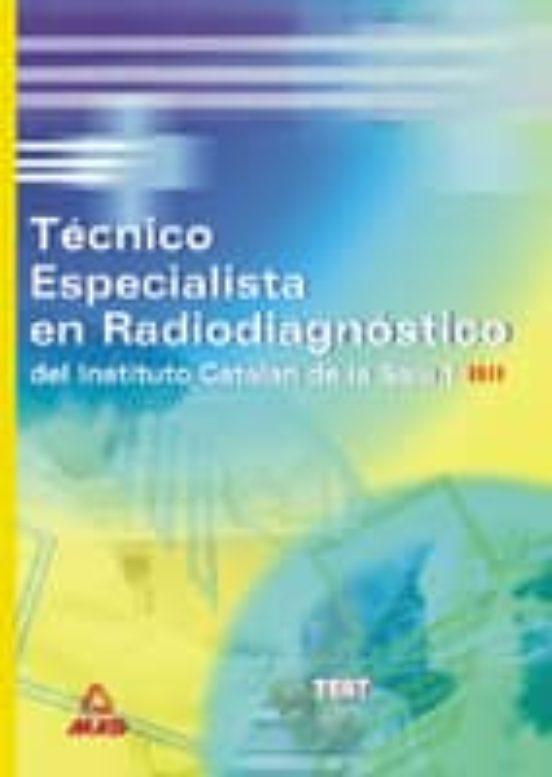 TECNICOS ESPECIALISTAS EN RADIODIAGNOSTICO DEL INSTITUTO CATALAN DE LA SALUD: TEST
