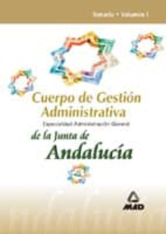CUERPO DE GESTION ADMINISTRATIVA DE LA JUNTA DE ANDALUCIA. ESPECI ALIDAD ADMINISTRACION GENERAL: TEMARIO (VOL. I)