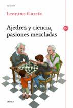 ajedrez y ciencia, pasiones mezcladas-leontxo garcia-9788498925524