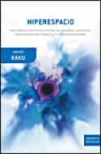 hiperespacio: una odisea cientifica a traves de universos paralelos, distorsiones del tiempo y la decima dimension-michio kaku-9788484328964