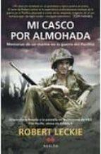 mi casco por almohada: memorias de un marine en la guerra del pac ifico-robert leckie-9788492472284